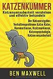 Katzenkummer - Katzenunsauberkeit verstehen und effektiv behandeln - Der Katzenratgeber, Verhaltensprobleme Katze Kater, Harnmarkieren,...